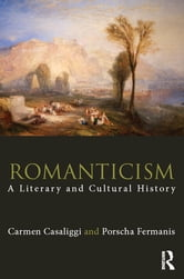 Romanticism - A Literary and Cultural History ebook by Carmen Casaliggi,Porscha Fermanis