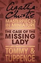 The Case of the Missing Lady: An Agatha Christie Short Story 電子書 by Agatha Christie