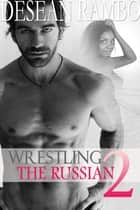 Wrestling the Russian 2 ebook by Desean Rambo