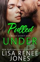 Pulled Under - Walker Security, #2 ebook by Lisa Renee Jones