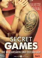 Secret Games - Band 6 - Die Milliardärin und der Bad Boy ebook by Juliette Duval