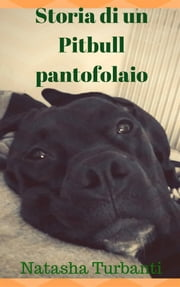 Storia di un Pitbull pantofolaio ebook by Natasha Turbanti