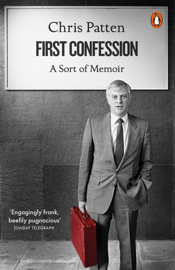 First Confession - A Sort of Memoir eBook by Chris Patten
