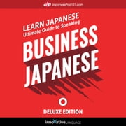 Learn Japanese: Ultimate Guide to Speaking Business Japanese for Beginners (Deluxe Edition) audiobook by Innovative Language Learning, LLC