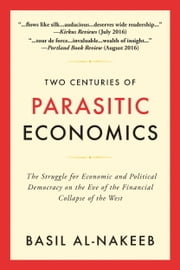 Two Centuries of Parasitic Economics: The Sruggle for Economic and Political Democracy in the West ebook by Basil Al-Nakeeb
