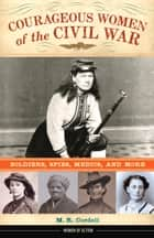 Courageous Women of the Civil War ebook by M. Cordell