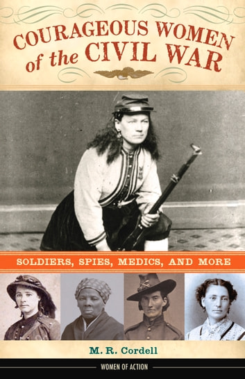 Courageous Women of the Civil War - Soldiers, Spies, Medics, and More ebook by M. Cordell