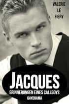 Jacques - Erinnerungen eines Callboys eBook by Valerie le Fiery