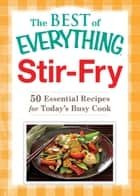 Stir-Fry - 50 Essential Recipes for Today's Busy Cook ebook by Adams Media