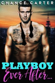 Playboy Ever After ebook by Chance Carter