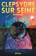 Clepsydre sur Seine ebook by Bertrand Puard