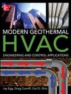 Modern Geothermal HVAC Engineering and Control Applications ebook by Jay Egg,Greg Cunniff,Carl Orio