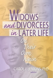 Widows and Divorcees in Later Life - On Their Own Again ebook by Carol L Jenkins