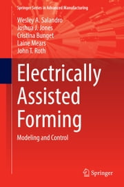 Electrically Assisted Forming - Modeling and Control ebook by Wesley Salandro,Joshua Jones,Cristina Bunget,Laine Mears,John Roth