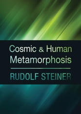 Cosmic and Human Metamorphosis: Revised Edition ebook by Rudolf Steiner