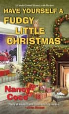 Have Yourself a Fudgy Little Christmas eBook by Nancy Coco
