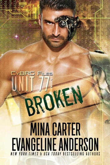 Unit 77: Broken - CyBRG Files, #1 ebook by Mina Carter,Evangeline Anderson