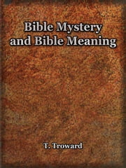 Bible Mystery and Bible Meaning ebook by Troward, Thomas