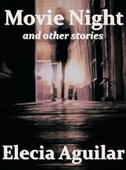 Movie Night and Other Stories ebook by Elecia Aguilar