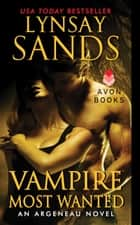 Vampire Most Wanted - An Argeneau Novel ebook by Lynsay Sands