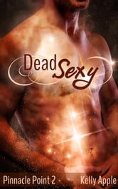 Dead Sexy - Pinnacle Point, #2 ebook by Kelly Apple