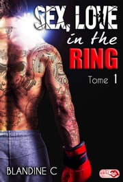 Sex,Love in the ring - Tome 1 ebook by Blandine C.