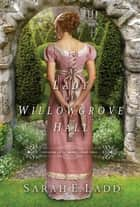 A Lady at Willowgrove Hall ebook by Sarah E. Ladd