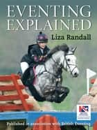 EVENTING EXPLAINED ebook by Liza Randall