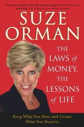 The Laws of Money, The Lessons of Life - Keep What You Have And Create What You Deserve ebook by Suze Orman