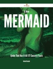 A New Mermaid Guide That Has It All - 177 Success Facts ebook by Antonio Alexander