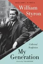 My Generation - Collected Nonfiction ebook by William Styron, Tom Brokaw, James L.W. West,...