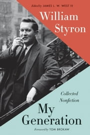 My Generation - Collected Nonfiction ebook by William Styron,James L.W. I West, II,Tom Brokaw