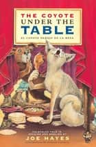 The Coyote Under the Table/El coyote debajo de la mesa - Folk Tales Told in Spanish and English ebook by Joe Hayes, Antonio Castro L.