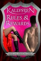 Rules And Rewards ebook by Kallysten