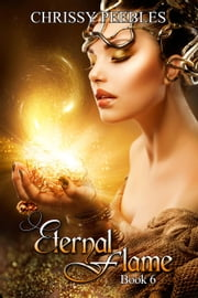 Eternal Flame - Book 6 - The Ruby Ring Saga, #6 ebook by Chrissy Peebles