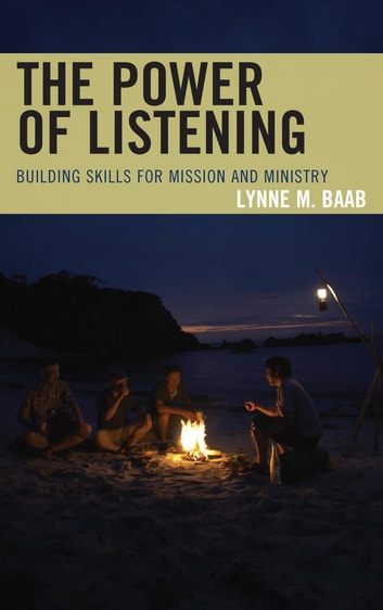 The Power of Listening - Building Skills for Mission and Ministry ebook by Lynne M. Baab