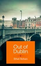 Out of Dublin ebook by Ethel Rohan