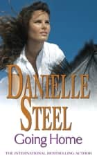 Going Home - The first epic, romantic novel from the worldwide bestseller ebook by Danielle Steel