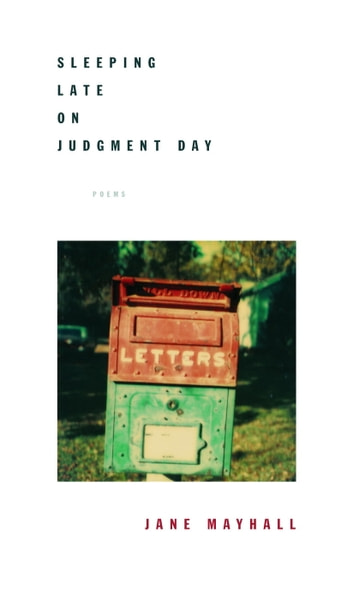 Sleeping Late on Judgment Day - Poems ebook by Jane Mayhall