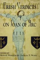 Fresh Verdicts on Joan of Arc ebook by Bonnie Wheeler,Charles T. Wood