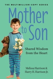 Mother to Son, Revised Edition - Shared Wisdom from the Heart ebook by Melissa Harrison,Harry H. Harrison, Jr.
