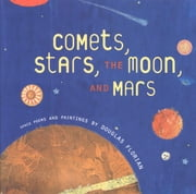 Comets, Stars, the Moon, and Mars - Space Poems and Paintings ebook by Douglas Florian