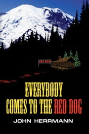 Everybody Comes to the Red Dog ebook by John Herrmann