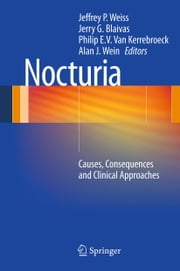 Nocturia - Causes, Consequences and Clinical Approaches ebook by Jeffrey P. Weiss, MD, FACS,Philip E. V. Van Kerrebroeck,Jerry G. Blaivas, MD,Alan J. Wein, MD, FACS, PhD(hon)