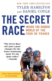 The Secret Race - Inside the Hidden World of the Tour de France ebook by Tyler Hamilton,Daniel Coyle