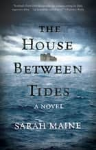 The House Between Tides - A Novel ebook by Sarah Maine