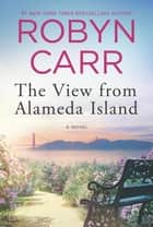 The View from Alameda Island 電子書籍 by Robyn Carr