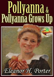 Pollyanna : Pollyanna Grows Up - (Classic Children's Literature With Audiobook Link) ebook by Eleanor H. Porter