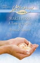 A Time to Forgive and Promise Forever - An Anthology ebook by Marta Perry