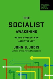 The Socialist Awakening - What's Different Now About the Left ebook by John B. Judis